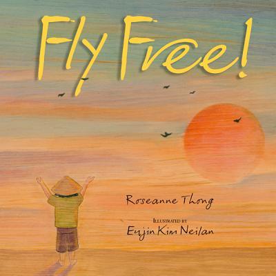 Fly Free! By Thong, Roseanne/ Neilan, Eujin Kim (ILT)